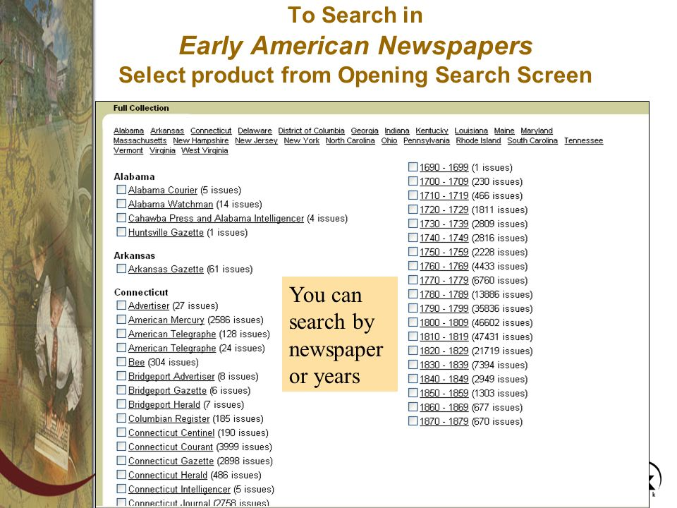 To Search in Early American Newspapers Select product from Opening Search Screen You can search by newspaper or years