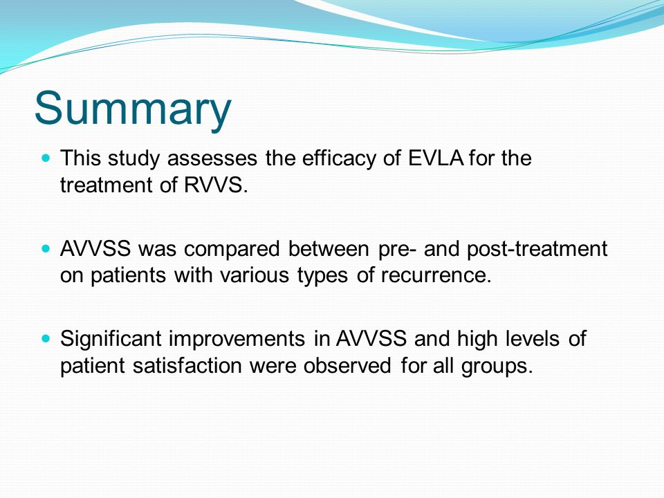 Summary This study assesses the efficacy of EVLA for the treatment of RVVS. AVVSS was compared between pre- and post-treatment on patients with variou