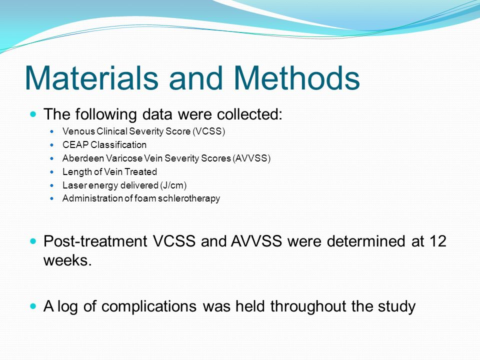 Materials and Methods The following data were collected: Venous Clinical Severity Score (VCSS) CEAP Classification Aberdeen Varicose Vein Severity Sco