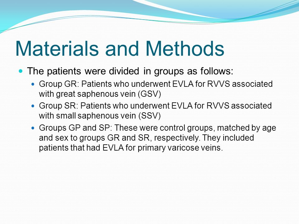 Materials and Methods The patients were divided in groups as follows: Group GR: Patients who underwent EVLA for RVVS associated with great saphenous v