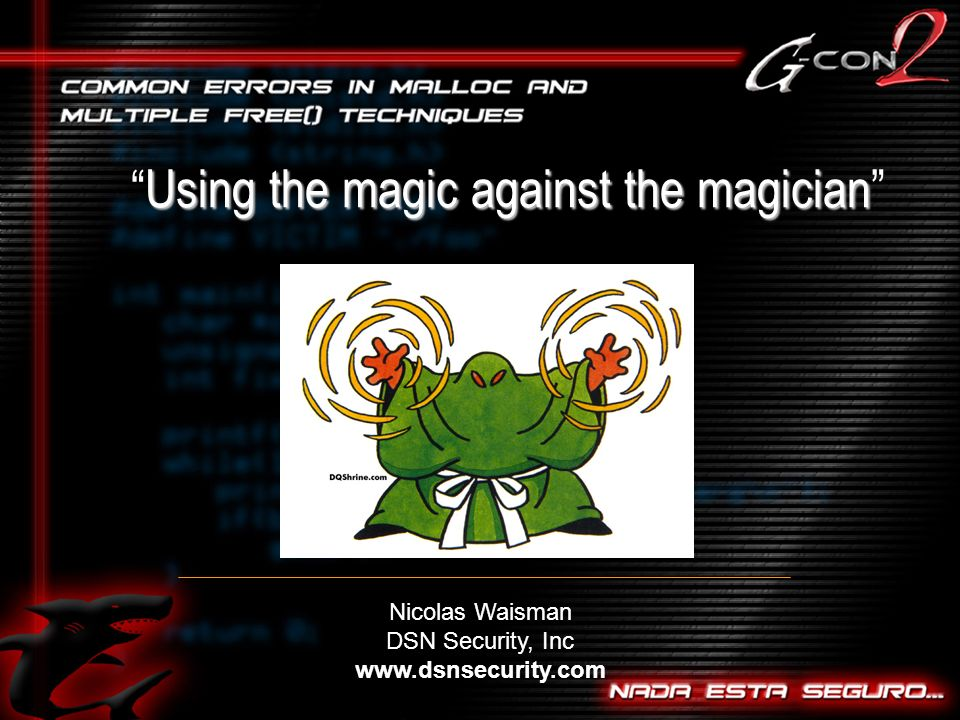 Using the magic against the magicianUsing the magic against the magician Nicolas Waisman DSN Security, Inc