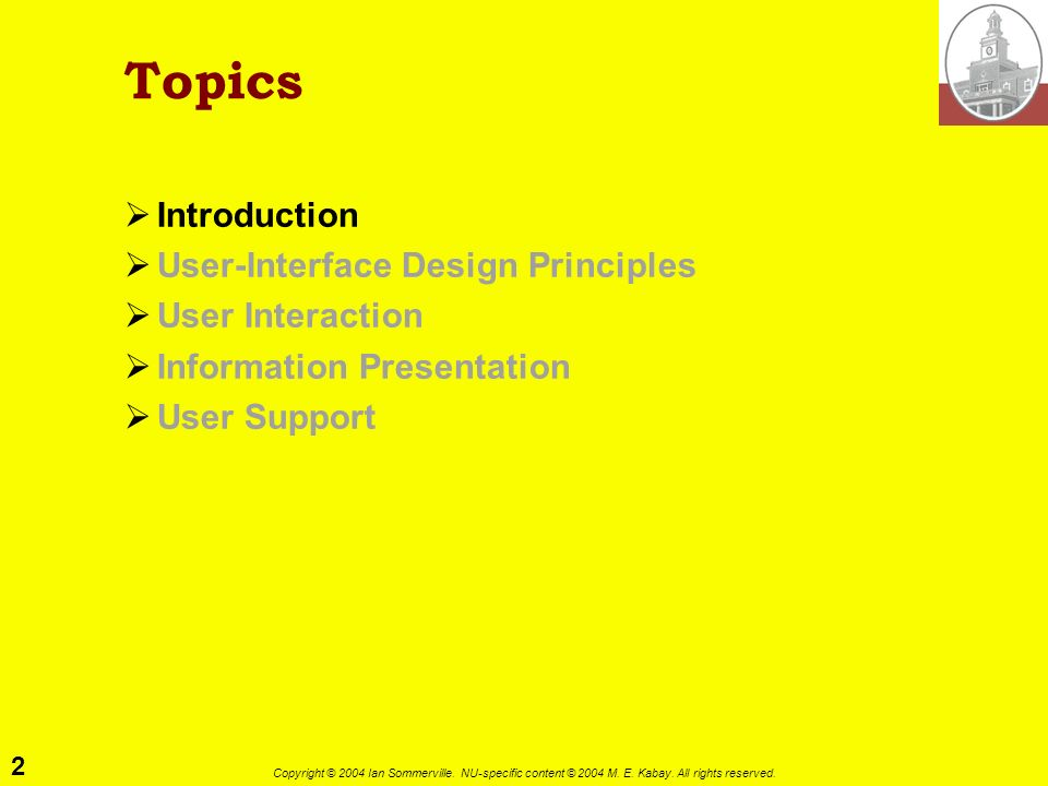 2 Copyright © 2004 Ian Sommerville. NU-specific content © 2004 M. E. Kabay. All rights reserved. Topics Introduction User-Interface Design Principles