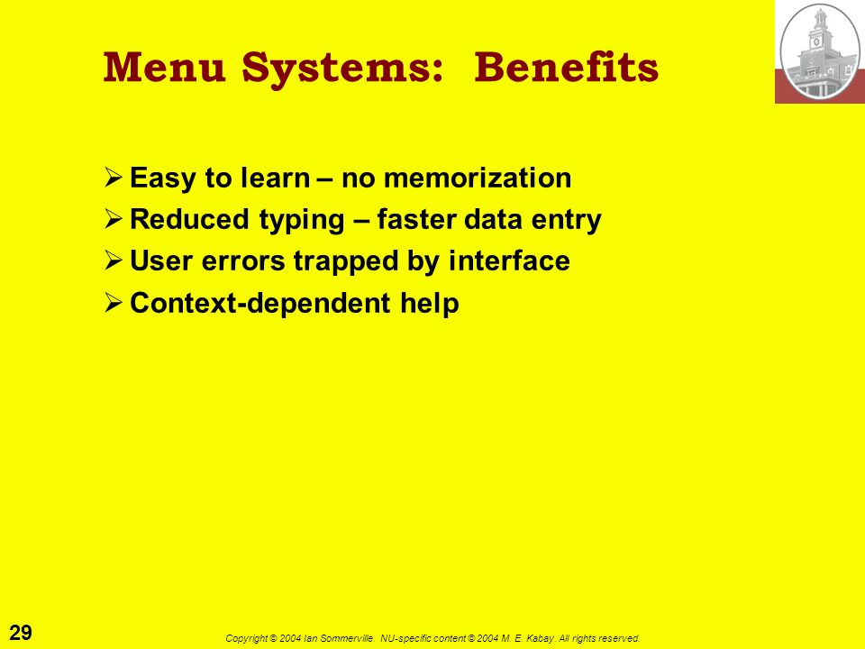 29 Copyright © 2004 Ian Sommerville. NU-specific content © 2004 M. E. Kabay. All rights reserved. Menu Systems: Benefits Easy to learn – no memorizati