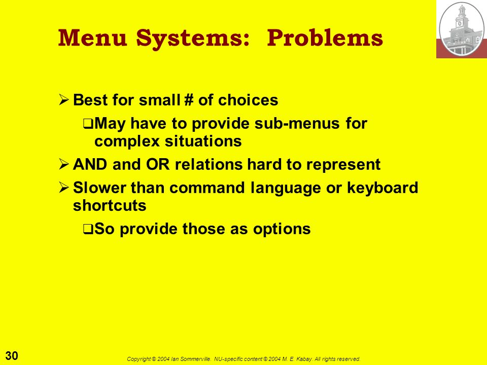 30 Copyright © 2004 Ian Sommerville. NU-specific content © 2004 M. E. Kabay. All rights reserved. Menu Systems: Problems Best for small # of choices M