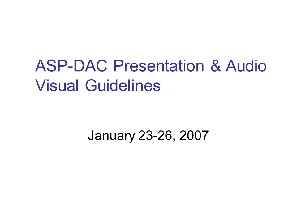 ASP-DAC Presentation & Audio Visual Guidelines January 23-26, 2007