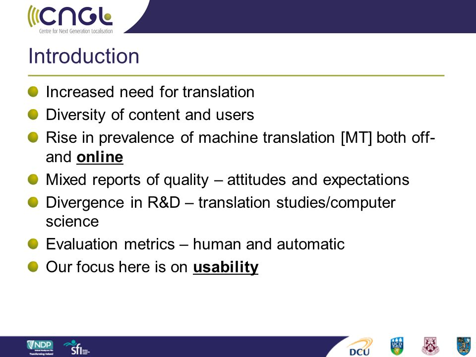 Introduction Increased need for translation Diversity of content and users Rise in prevalence of machine translation [MT] both off- and online Mixed r