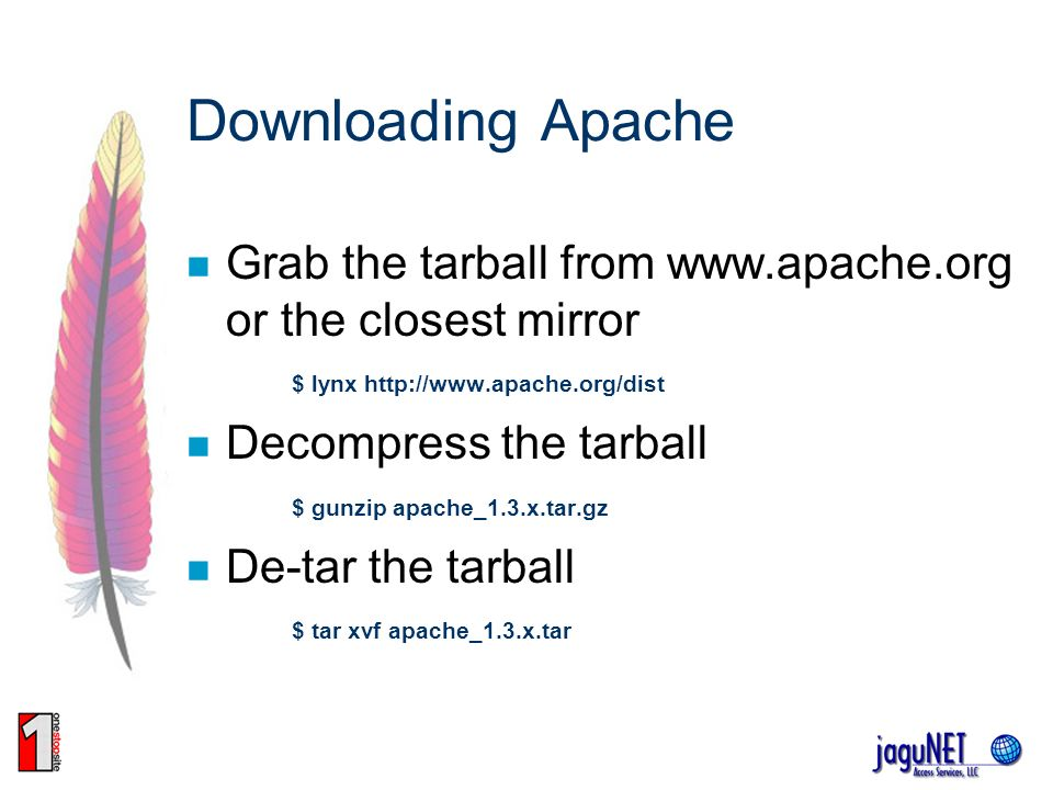 Downloading Apache Grab the tarball from www.apache.org or the closest mirror $ lynx http://www.apache.org/dist Decompress the tarball $ gunzip apache