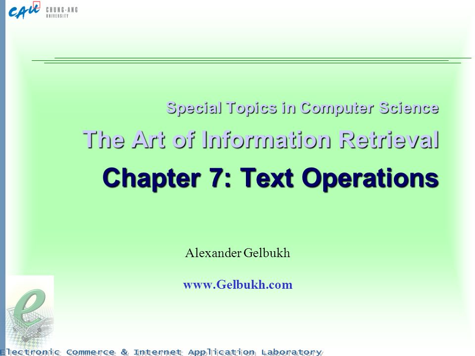 Special Topics in Computer Science The Art of Information Retrieval Chapter 7: Text Operations Alexander Gelbukh www.Gelbukh.com