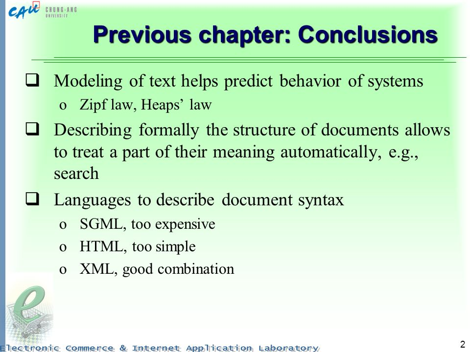 2 Previous chapter: Conclusions Modeling of text helps predict behavior of systems oZipf law, Heaps law Describing formally the structure of documents
