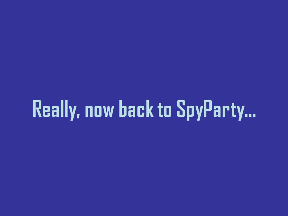 Really, now back to SpyParty…