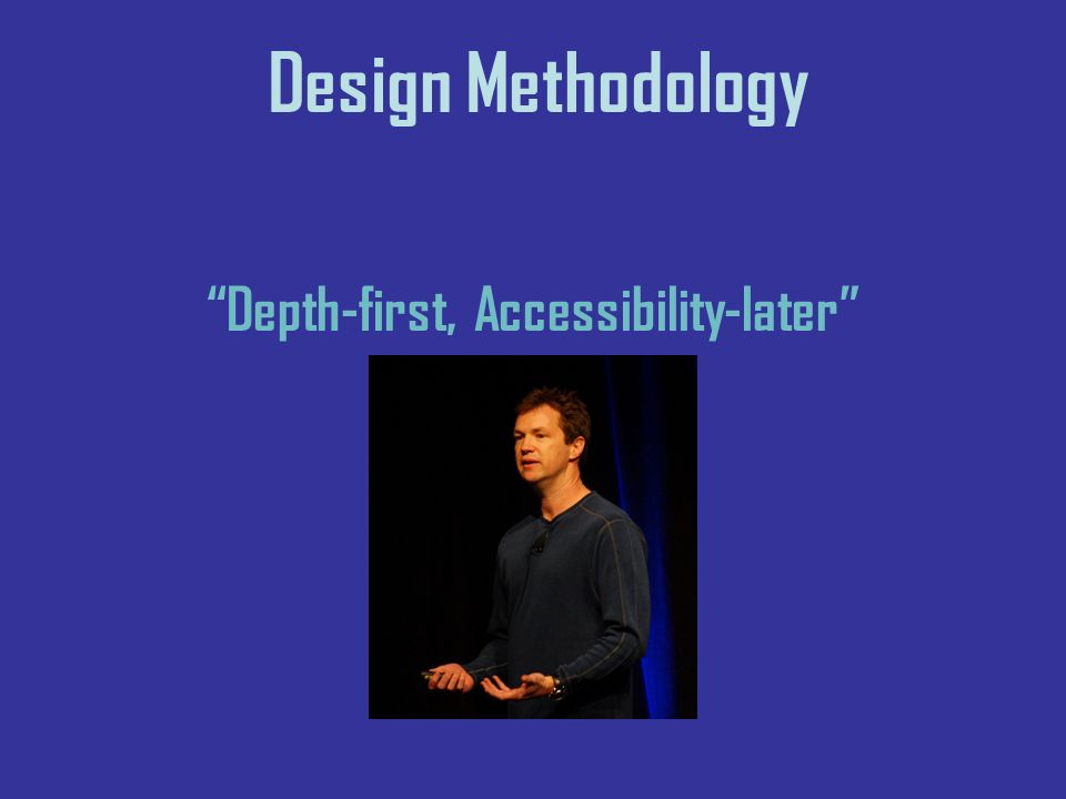 Design Methodology Depth-first, Accessibility-later