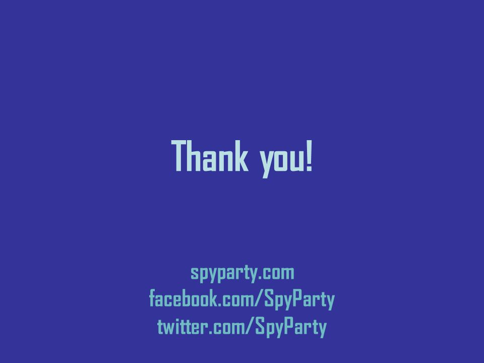 Thank you! spyparty.com facebook.com/SpyParty twitter.com/SpyParty