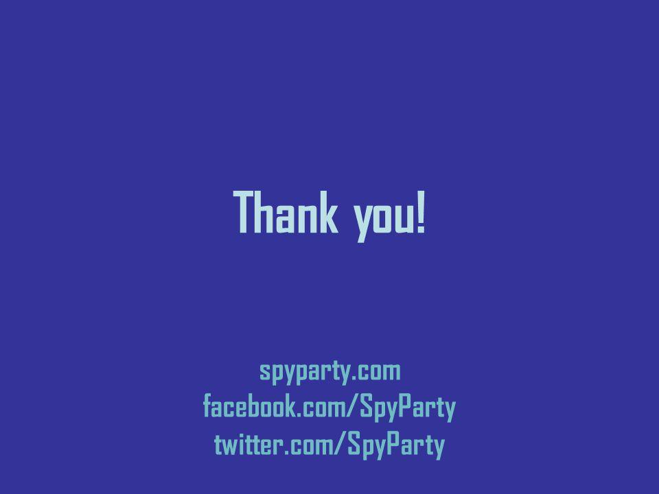 Thank you! spyparty.com facebook.com/SpyParty twitter.com/SpyParty