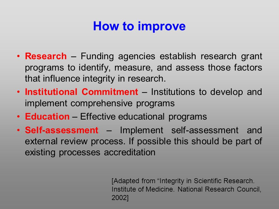 How to improve Research – Funding agencies establish research grant programs to identify, measure, and assess those factors that influence integrity in research.