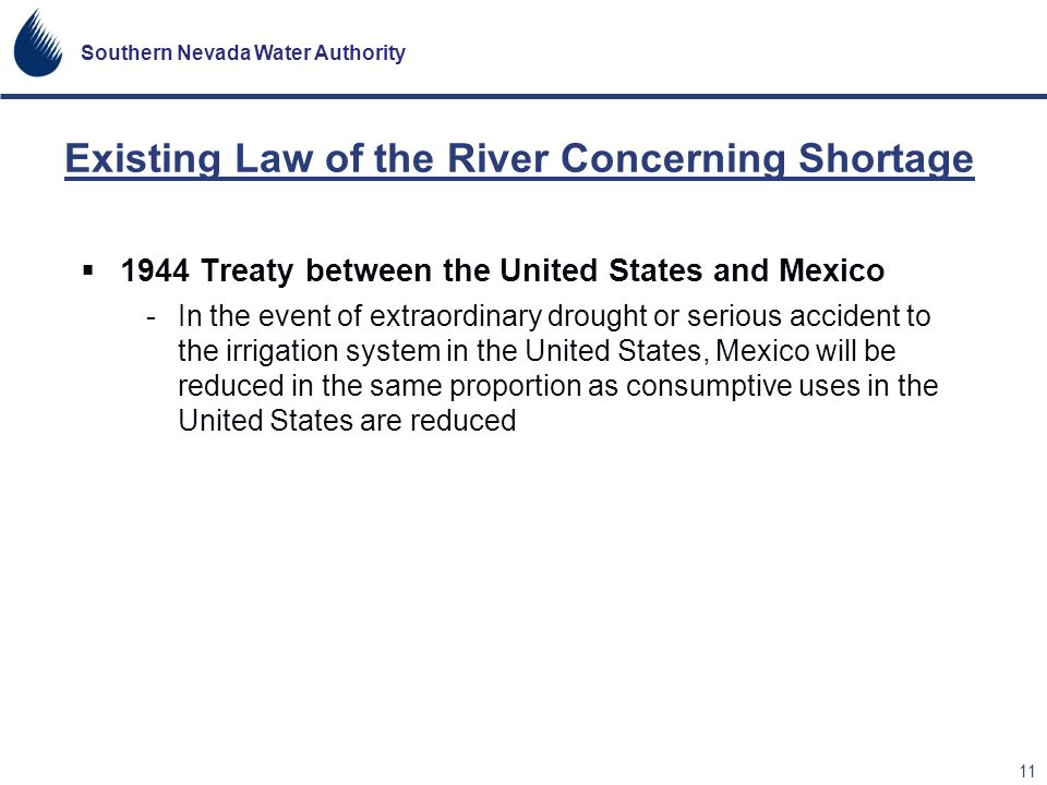 Southern Nevada Water Authority 11 Existing Law of the River Concerning Shortage 1944 Treaty between the United States and Mexico -In the event of ext
