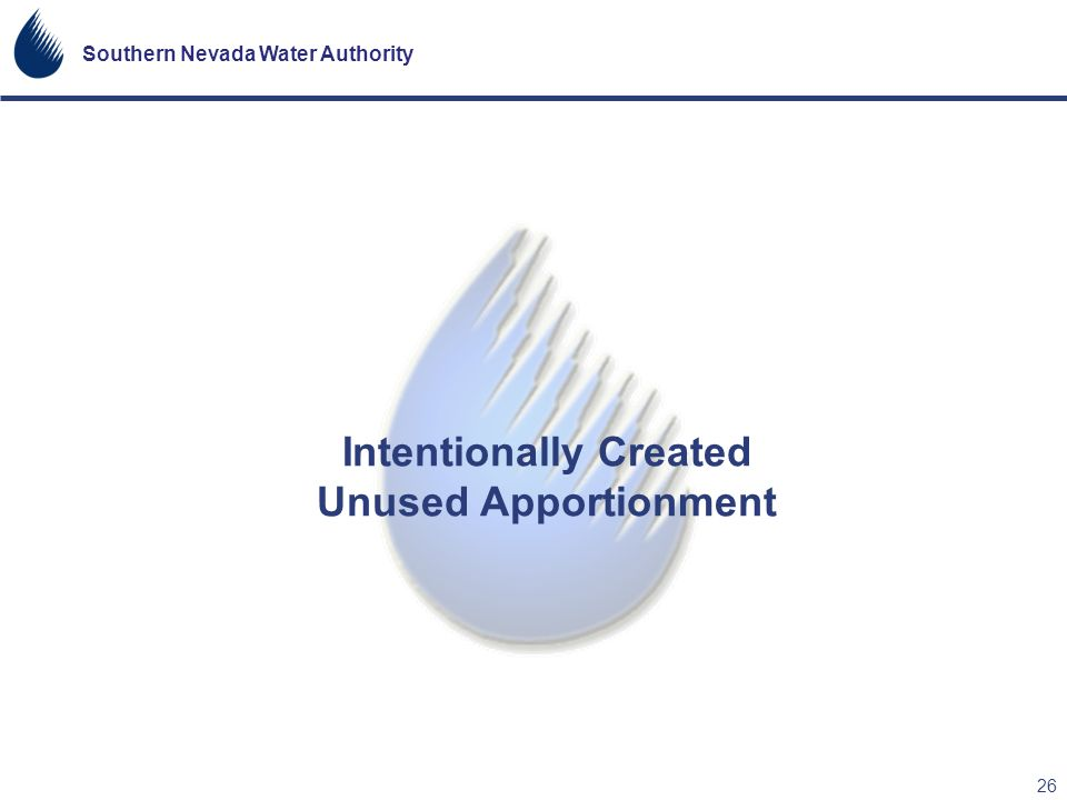 Southern Nevada Water Authority 26 Intentionally Created Unused Apportionment