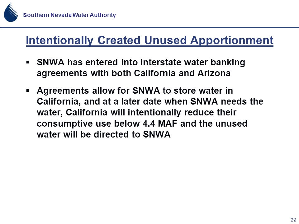 Southern Nevada Water Authority 29 Intentionally Created Unused Apportionment SNWA has entered into interstate water banking agreements with both Cali