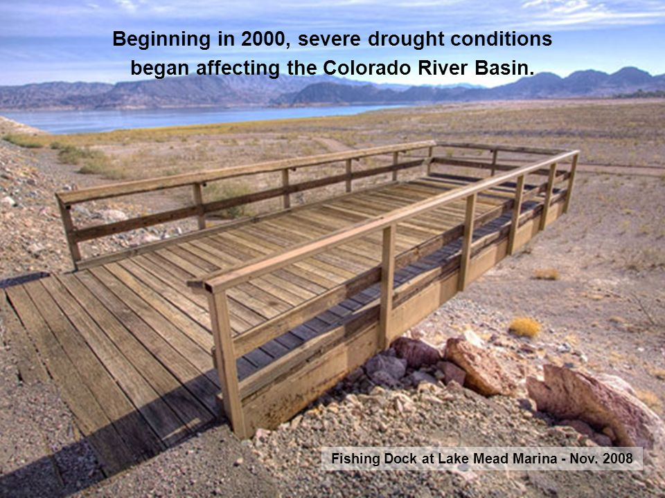 Southern Nevada Water Authority Beginning in 2000, severe drought conditions began affecting the Colorado River Basin. Fishing Dock at Lake Mead Marin