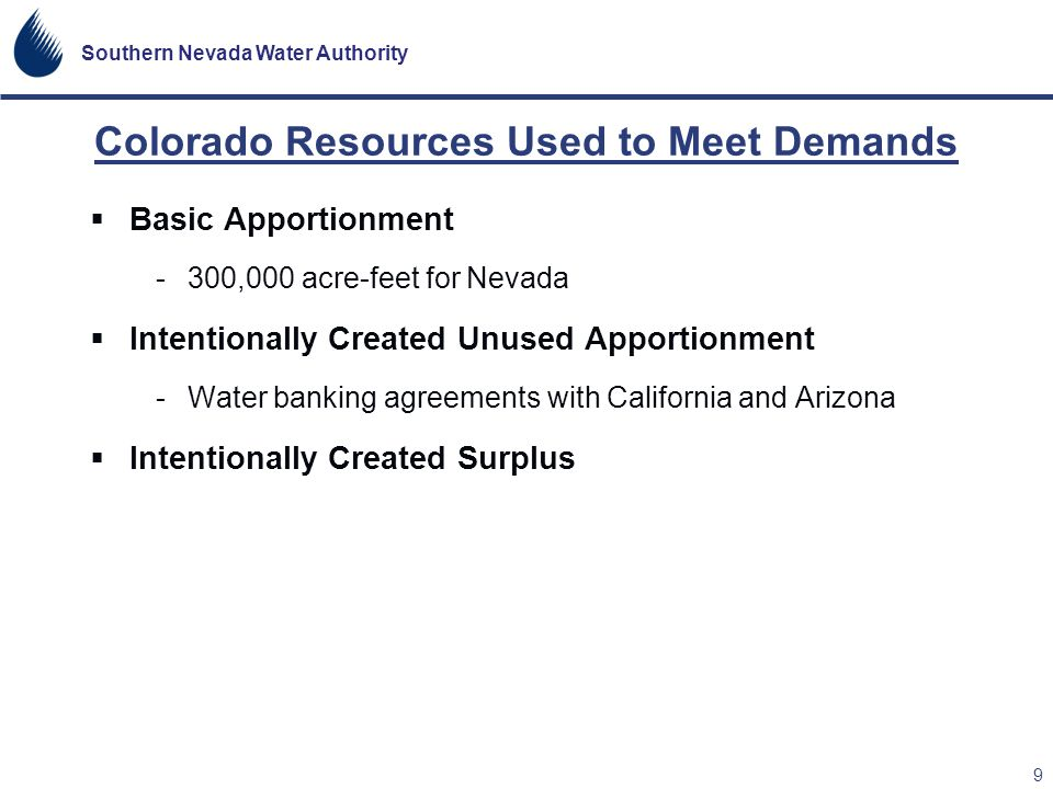 Southern Nevada Water Authority 9 Colorado Resources Used to Meet Demands Basic Apportionment -300,000 acre-feet for Nevada Intentionally Created Unus