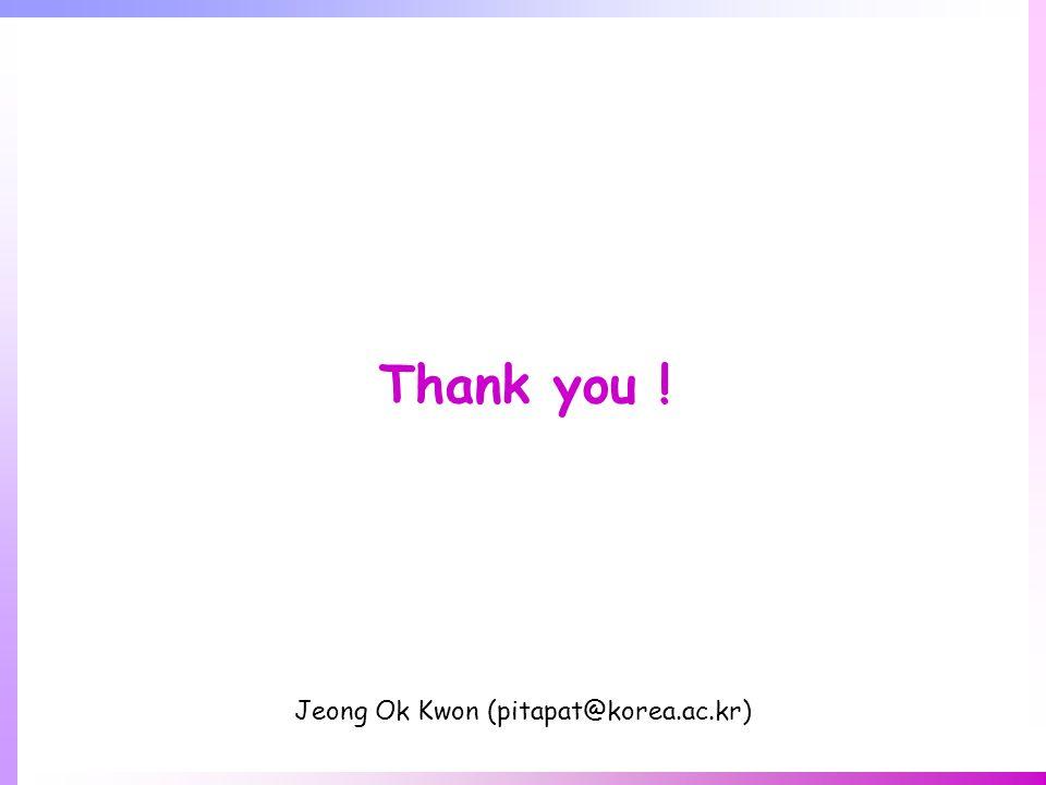 Thank you ! Jeong Ok Kwon (pitapat@korea.ac.kr)