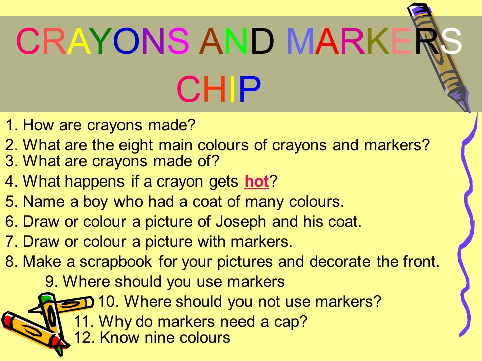 CRAYONS AND MARKERS CHIP 1. How are crayons made.