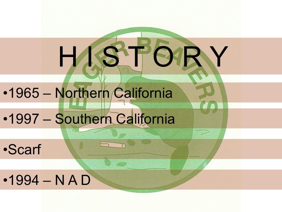 H I S T O R Y 1965 – Northern California 1997 – Southern California 1994 – N A D Scarf