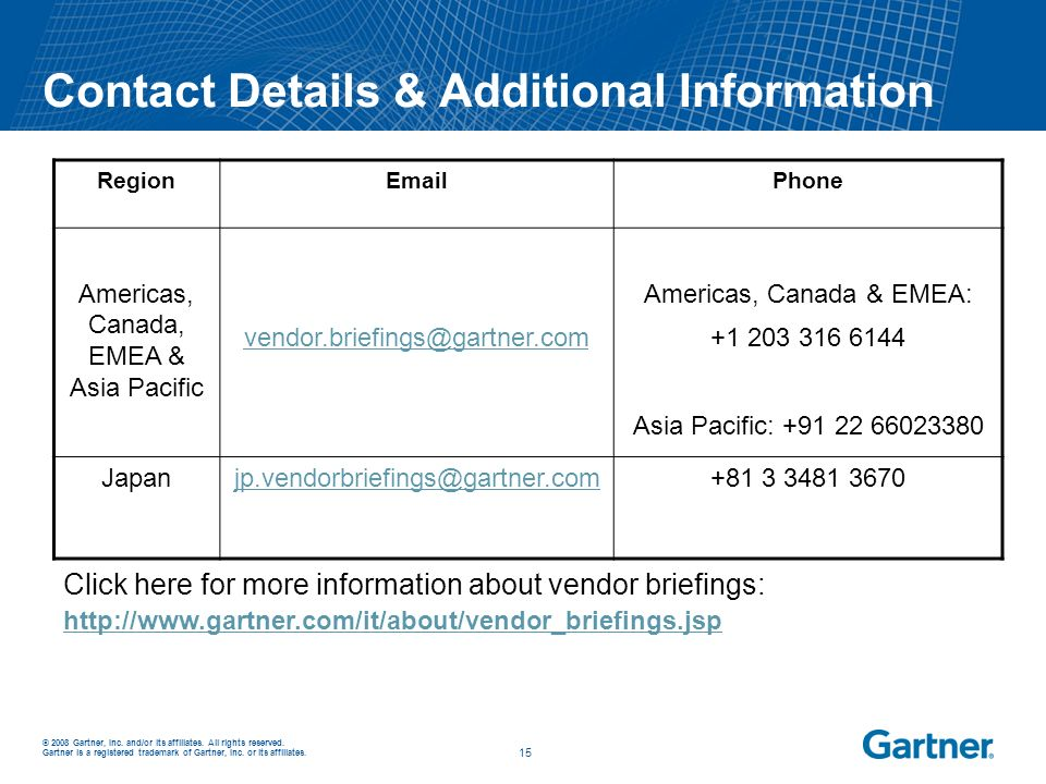 © 2008 Gartner, Inc. and/or its affiliates. All rights reserved. Gartner is a registered trademark of Gartner, Inc. or its affiliates. _ _ 15 Contact