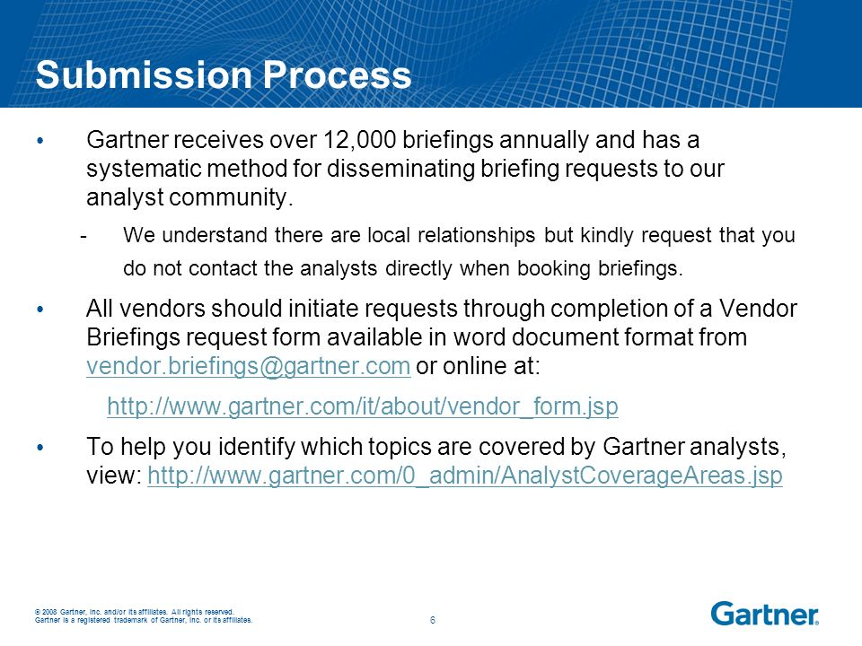 © 2008 Gartner, Inc. and/or its affiliates. All rights reserved. Gartner is a registered trademark of Gartner, Inc. or its affiliates. _ _ 6 Submissio