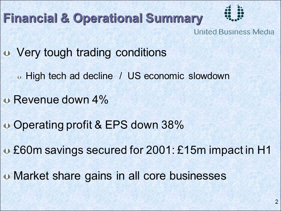 2 Very tough trading conditions High tech ad decline / US economic slowdown Revenue down 4% Operating profit & EPS down 38% £60m savings secured for 2001: £15m impact in H1 Market share gains in all core businesses Financial & Operational Summary