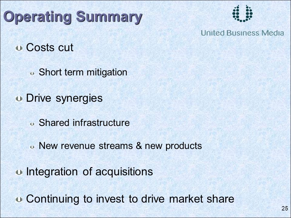 25 Costs cut Short term mitigation Drive synergies Shared infrastructure New revenue streams & new products Integration of acquisitions Continuing to