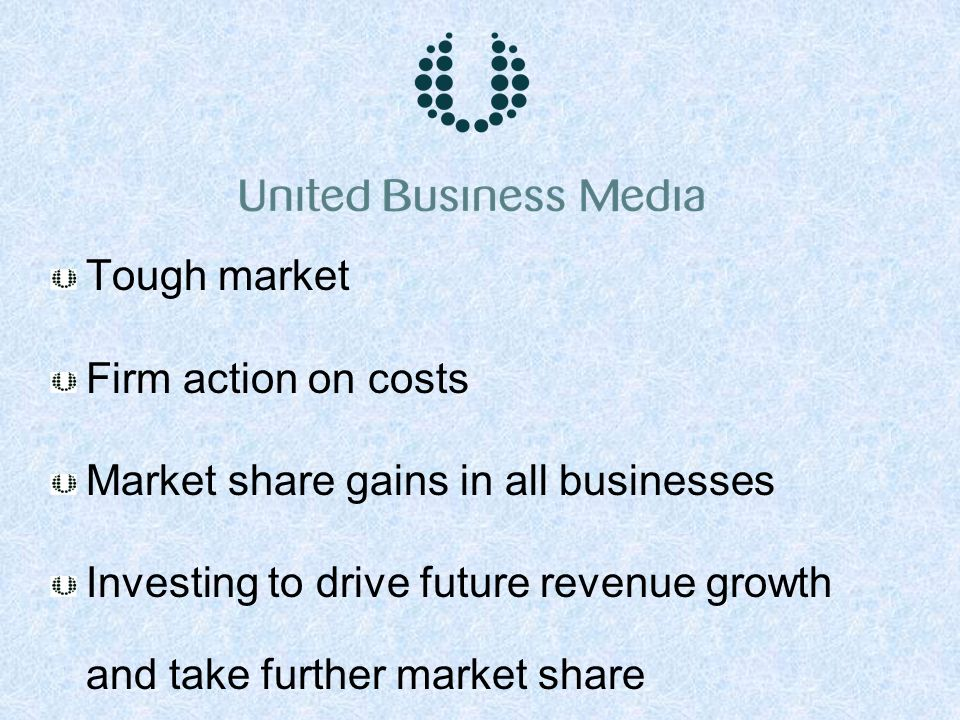 Tough market Firm action on costs Market share gains in all businesses Investing to drive future revenue growth and take further market share