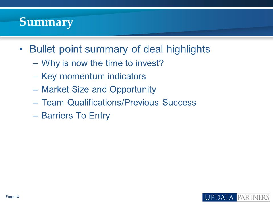 Page 18 Summary Bullet point summary of deal highlights –Why is now the time to invest? –Key momentum indicators –Market Size and Opportunity –Team Qu