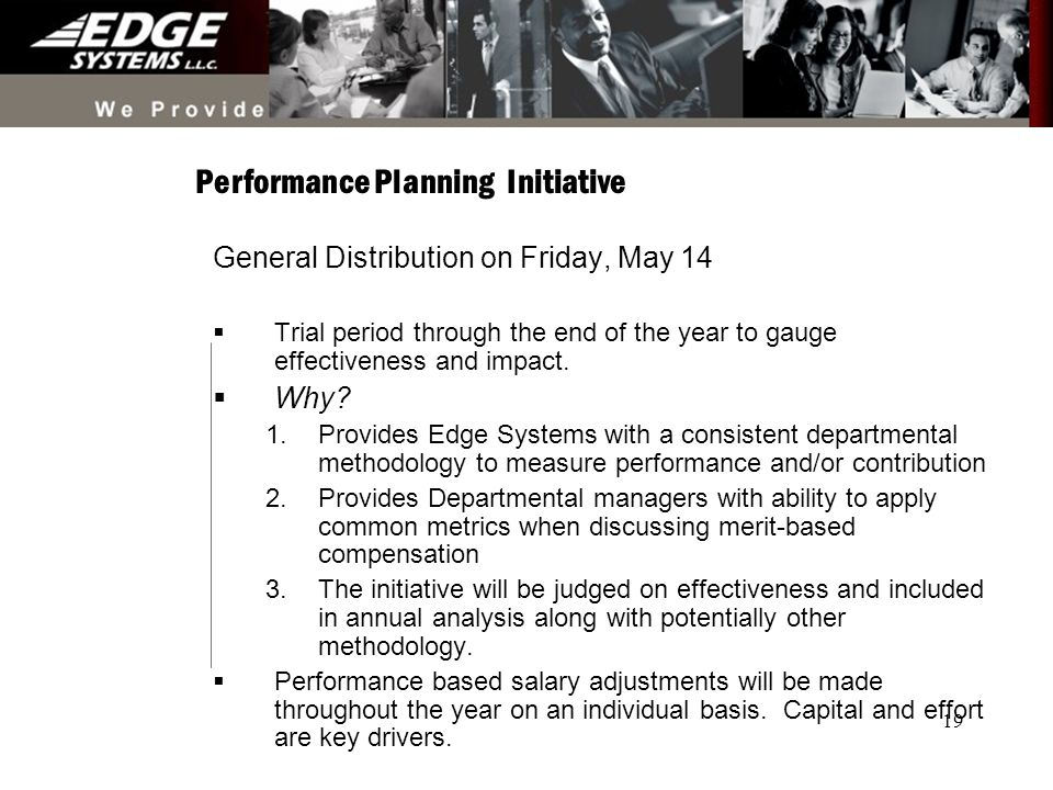19 Performance Planning Initiative General Distribution on Friday, May 14 Trial period through the end of the year to gauge effectiveness and impact.