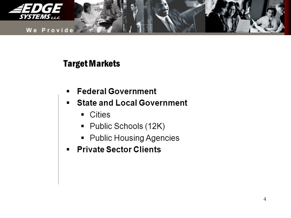 4 Federal Government State and Local Government Cities Public Schools (12K) Public Housing Agencies Private Sector Clients Target Markets