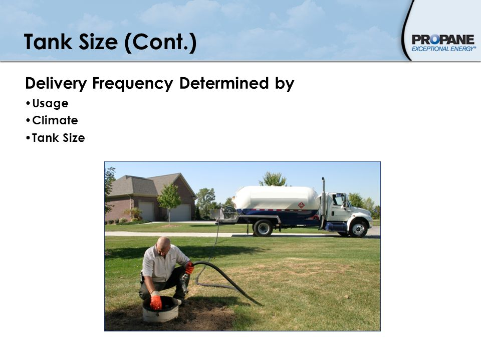 Tank Size (Cont.) Delivery Frequency Determined by Usage Climate Tank Size