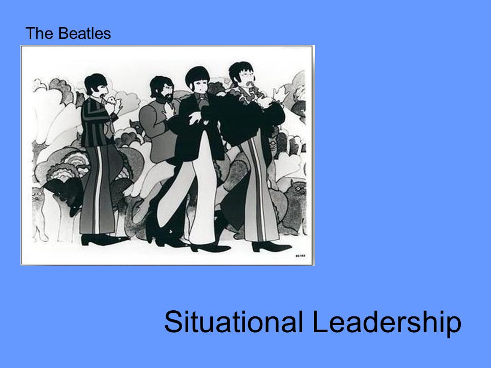 Situational Leadership The Beatles