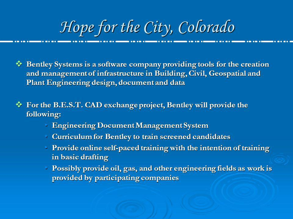 Hope for the City, Colorado Bentley Systems is a software company providing tools for the creation and management of infrastructure in Building, Civil