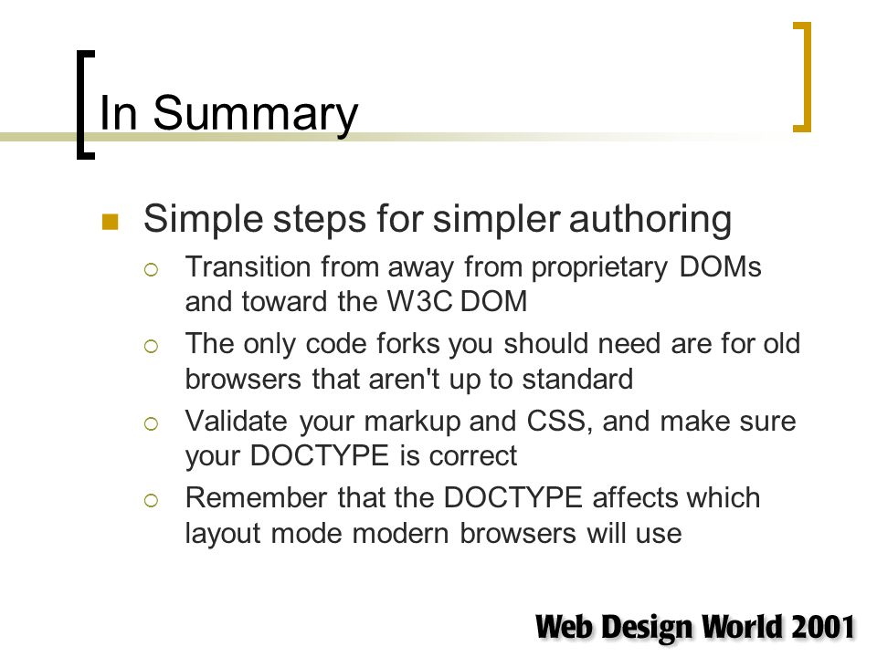 In Summary Simple steps for simpler authoring Transition from away from proprietary DOMs and toward the W3C DOM The only code forks you should need ar