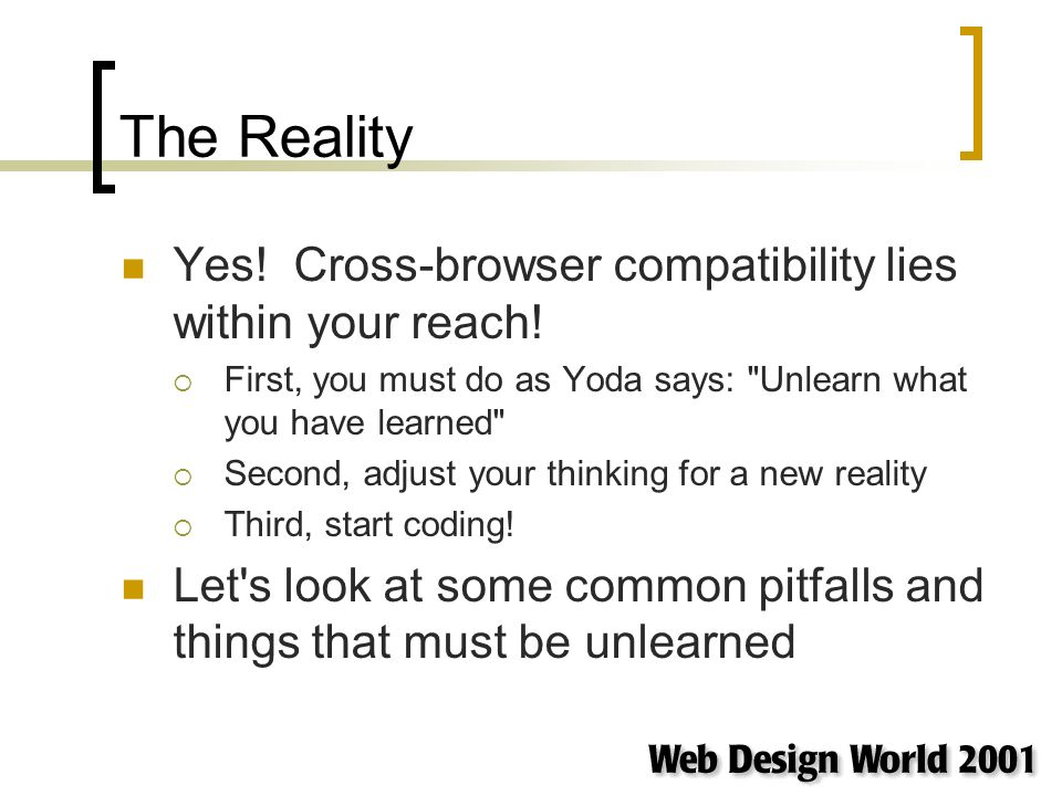 The Reality Yes. Cross-browser compatibility lies within your reach.