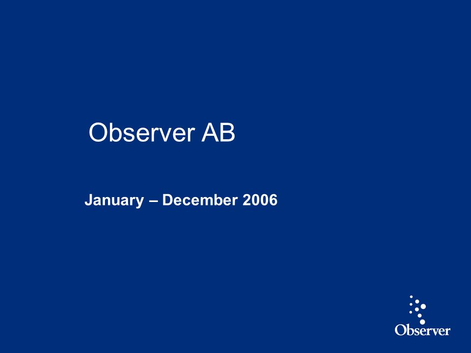 1 January – December 2006 Observer AB