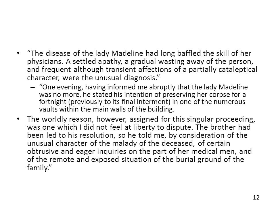 The disease of the lady Madeline had long baffled the skill of her physicians. A settled apathy, a gradual wasting away of the person, and frequent al