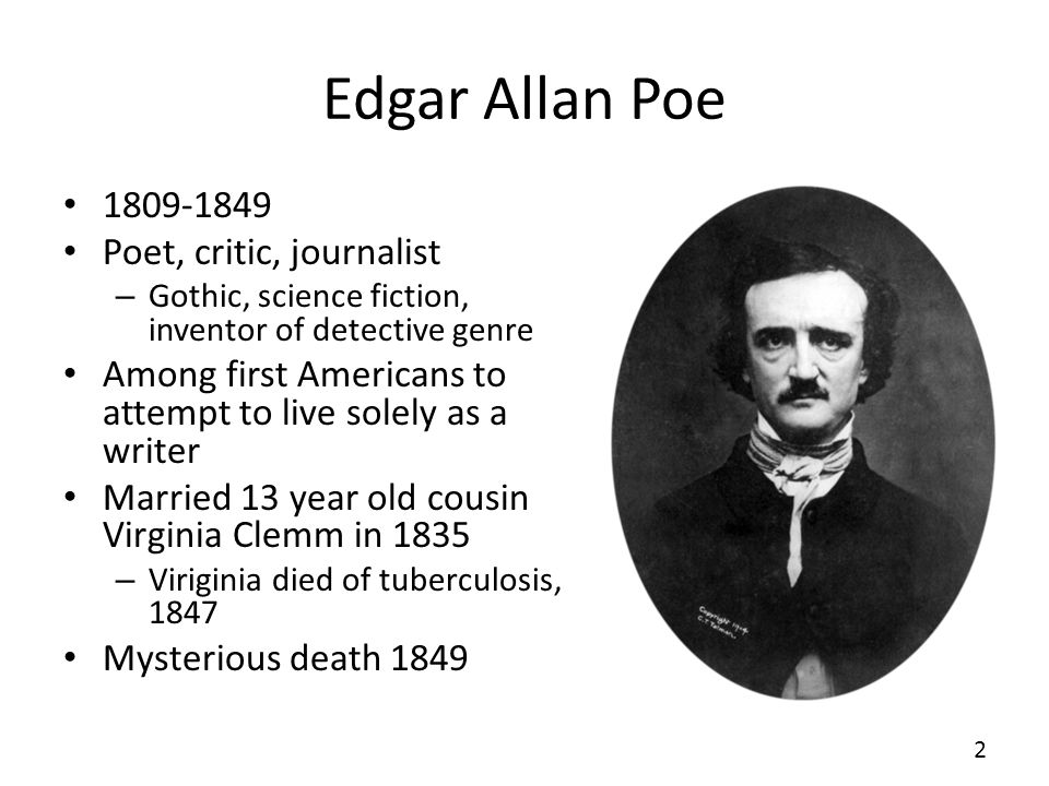 Edgar Allan Poe 1809-1849 Poet, critic, journalist – Gothic, science fiction, inventor of detective genre Among first Americans to attempt to live sol