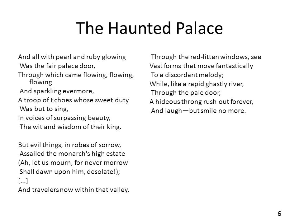 The Haunted Palace And all with pearl and ruby glowing Was the fair palace door, Through which came flowing, flowing, flowing And sparkling evermore,