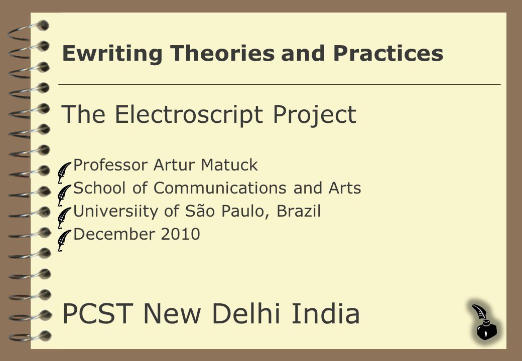 Ewriting Theories and Practices The Electroscript Project Professor Artur Matuck School of Communications and Arts Universiity of São Paulo, Brazil De