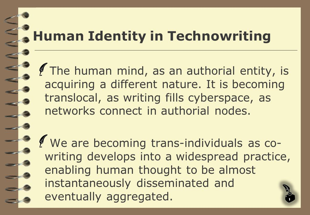 Human Identity in Technowriting The human mind, as an authorial entity, is acquiring a different nature. It is becoming translocal, as writing fills c