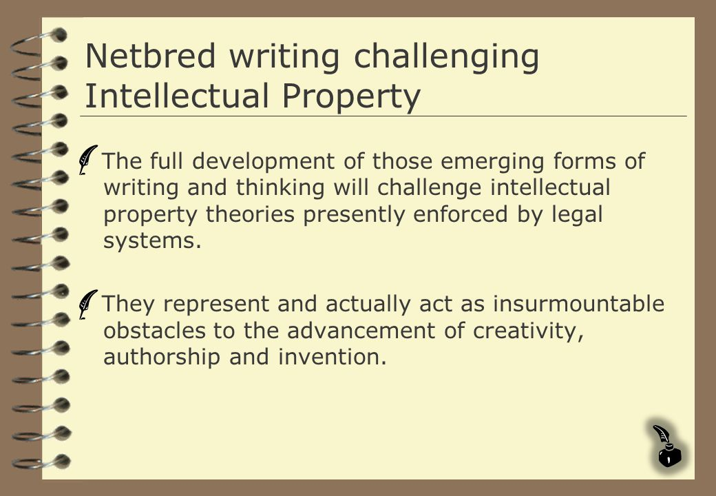Netbred writing challenging Intellectual Property The full development of those emerging forms of writing and thinking will challenge intellectual pro