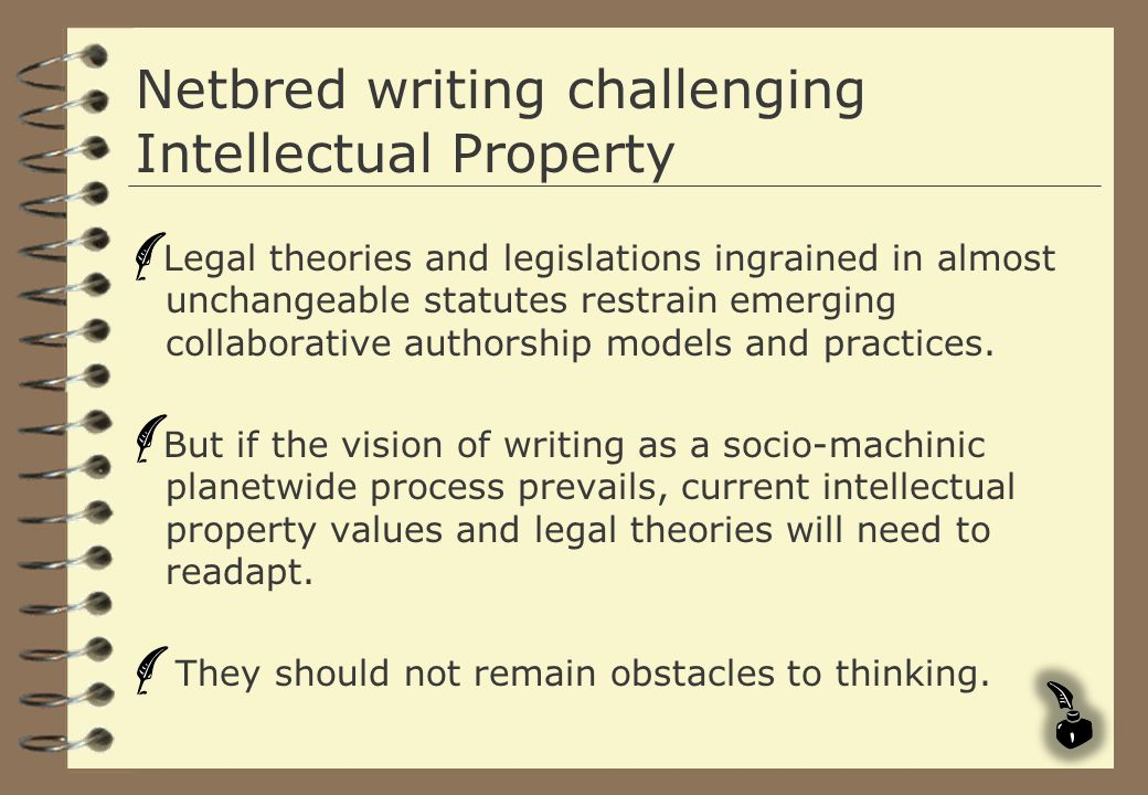 Netbred writing challenging Intellectual Property Legal theories and legislations ingrained in almost unchangeable statutes restrain emerging collabor