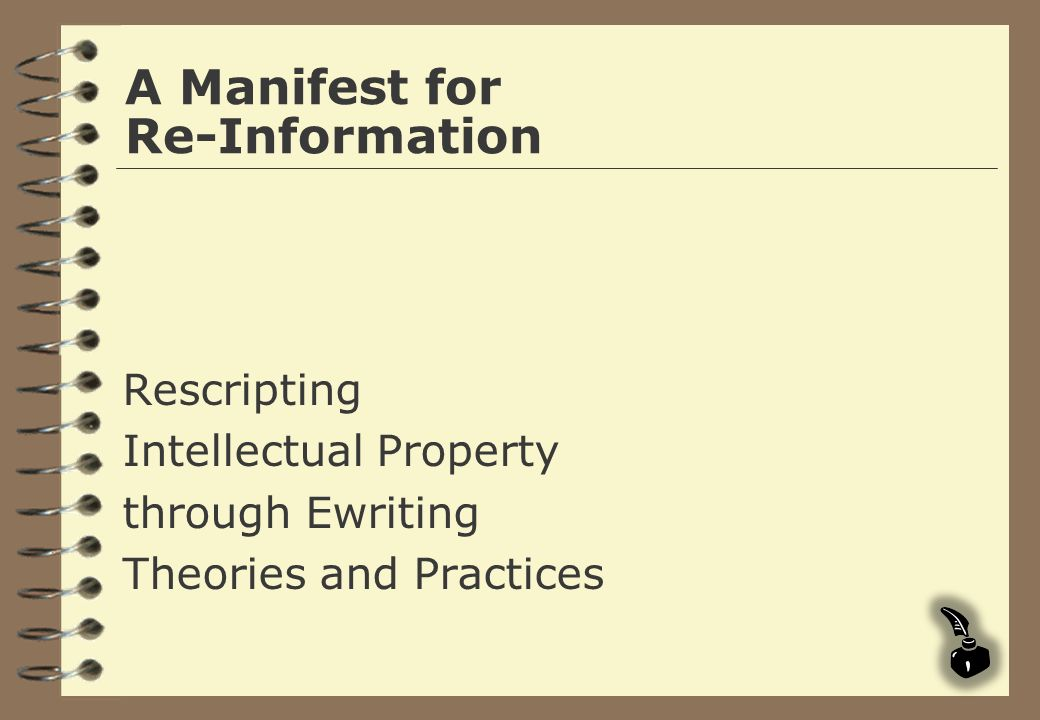 A Manifest for Re-Information Rescripting Intellectual Property through Ewriting Theories and Practices
