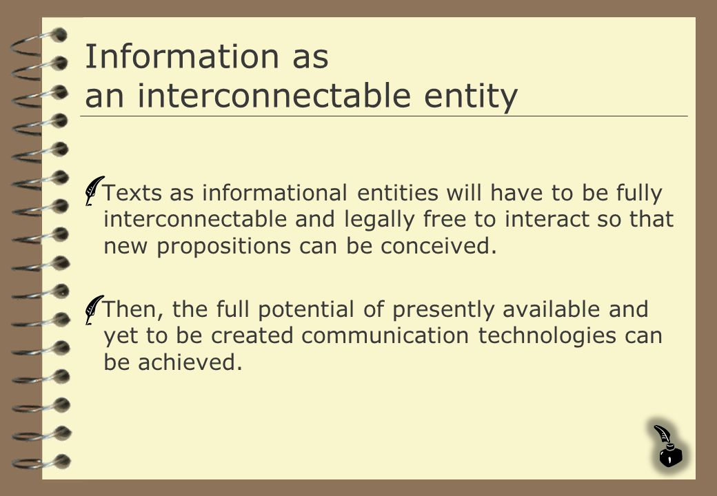 Information as an interconnectable entity Texts as informational entities will have to be fully interconnectable and legally free to interact so that