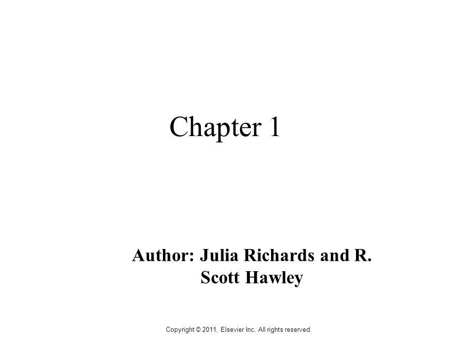 Copyright © 2011, Elsevier Inc. All rights reserved. Chapter 1 Author: Julia Richards and R. Scott Hawley